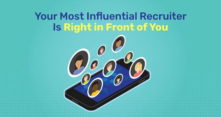 Your Most Influential Recruiter Is Right in Front of You