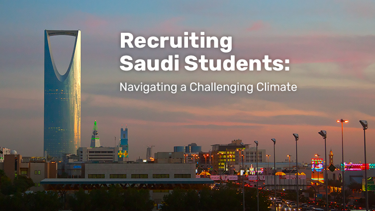 Recruiting Saudi Students: Navigating A Challenging Climate