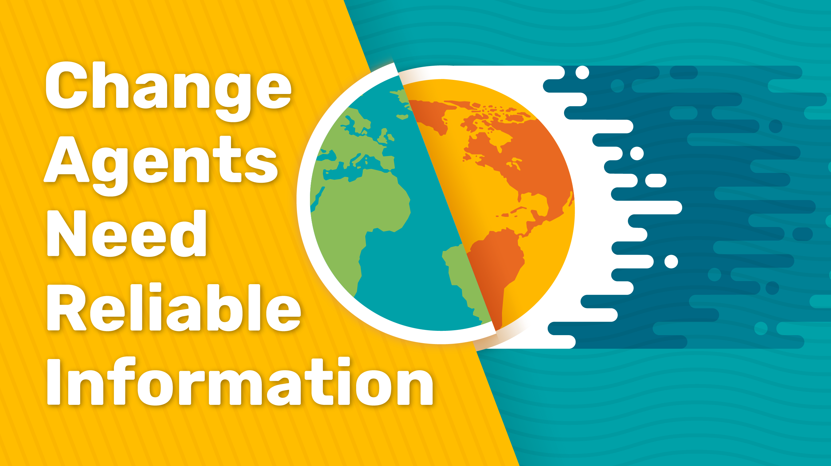 Change Agents Need Reliable Information