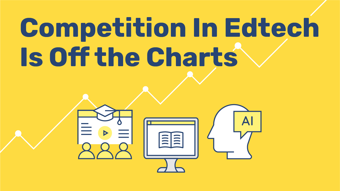Competition In Edtech Is Off the Charts