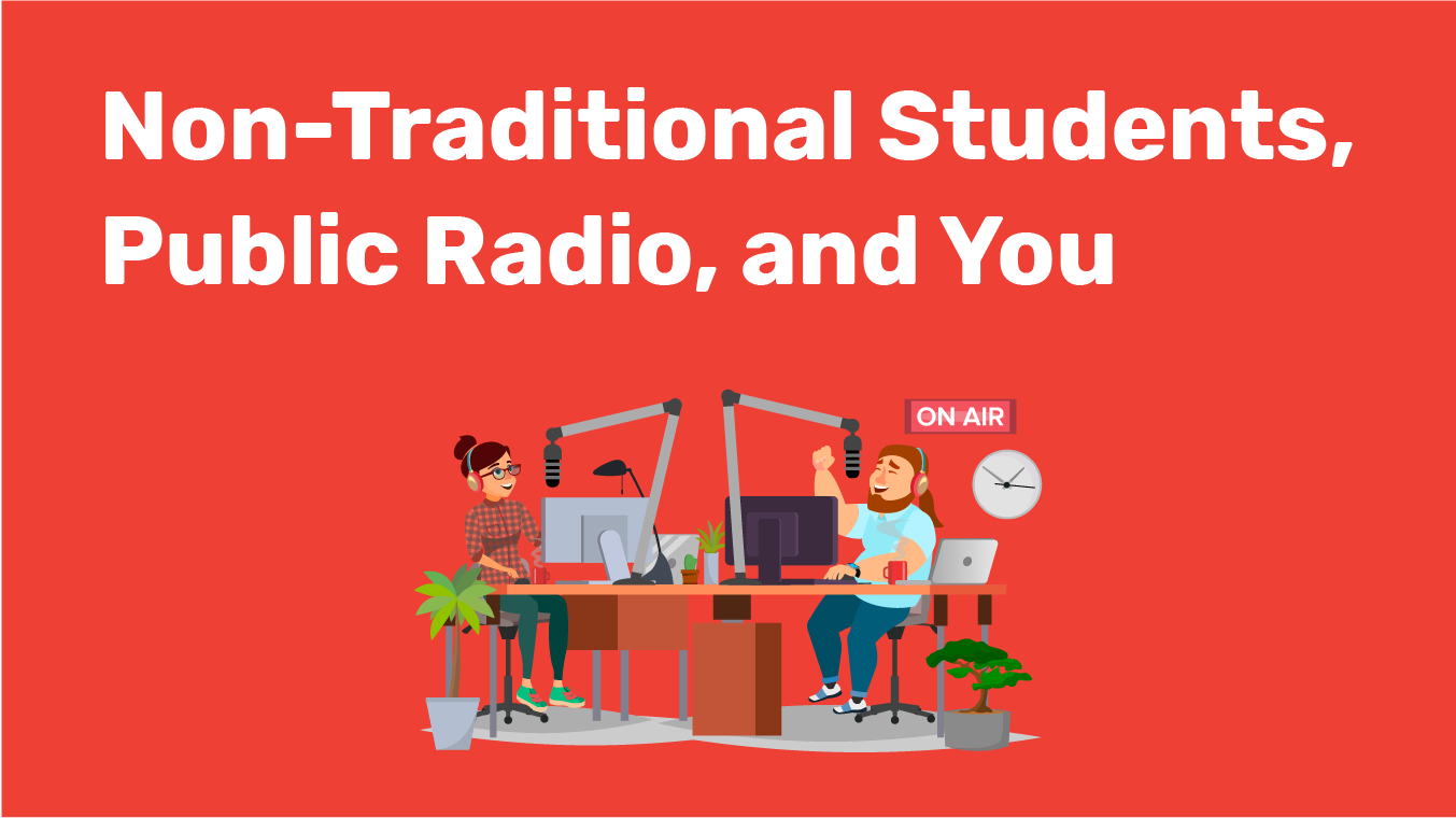 Non-Traditional Students, Public Radio, and You