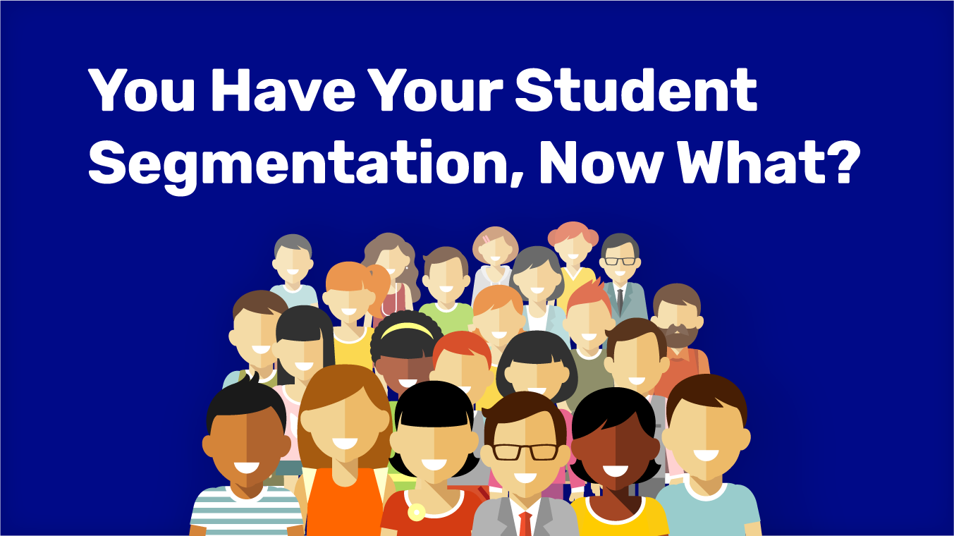 You Have Your Student Segmentation, Now What?