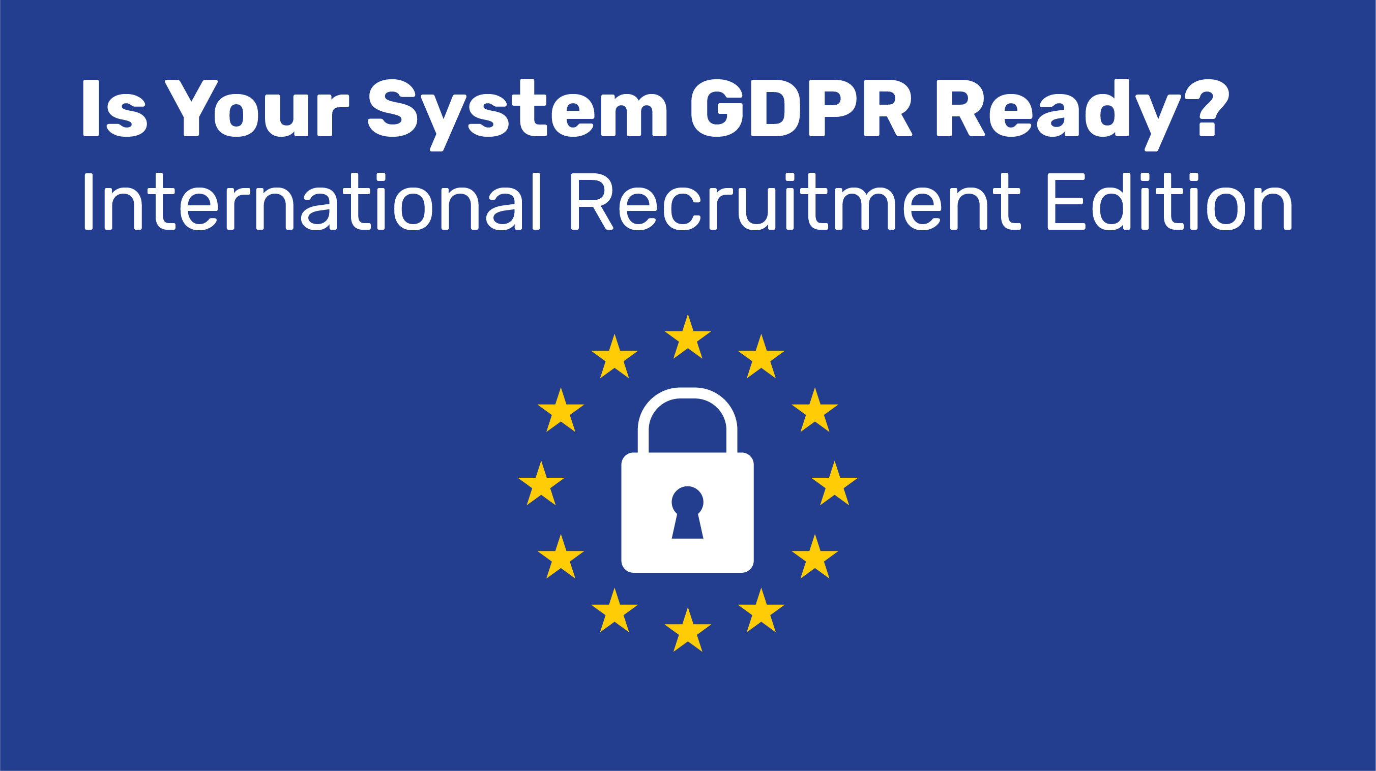 Is Your System GDPR Ready? Int'l Recruitment Edition