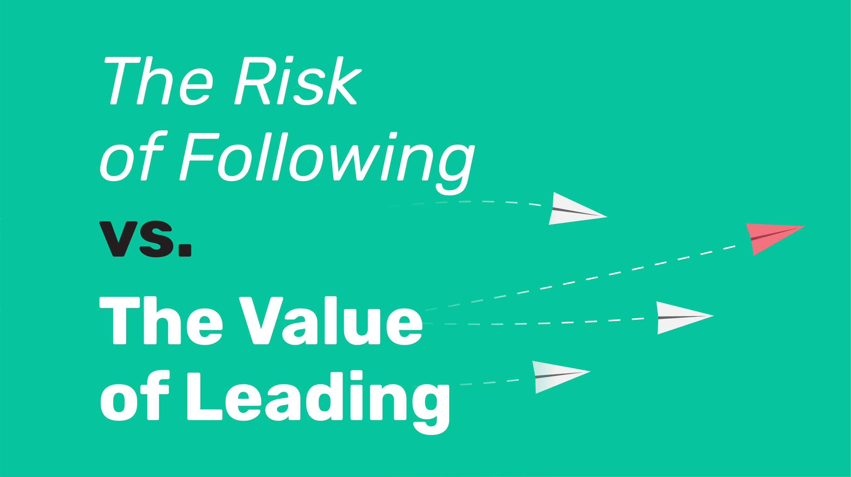 The Risk of Following vs. The Value of Leading