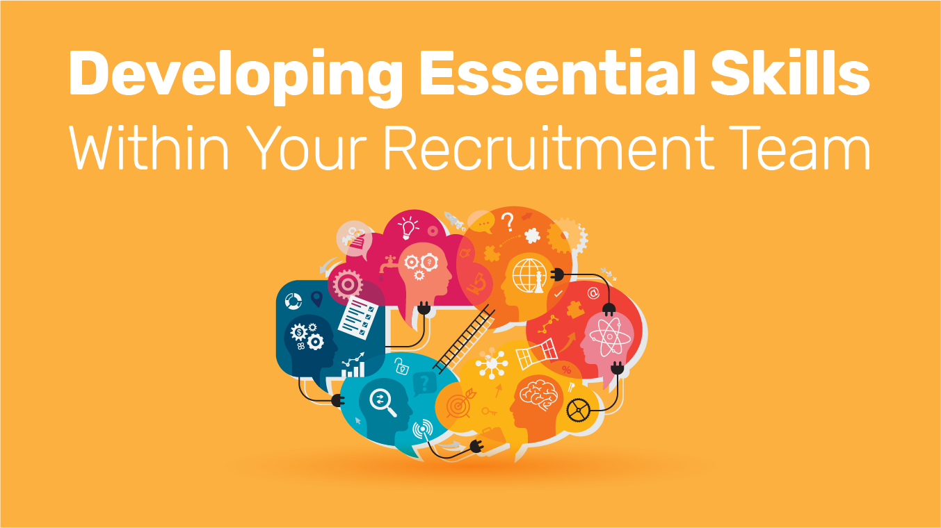 Developing Essential Skills Within Your Recruitment Team
