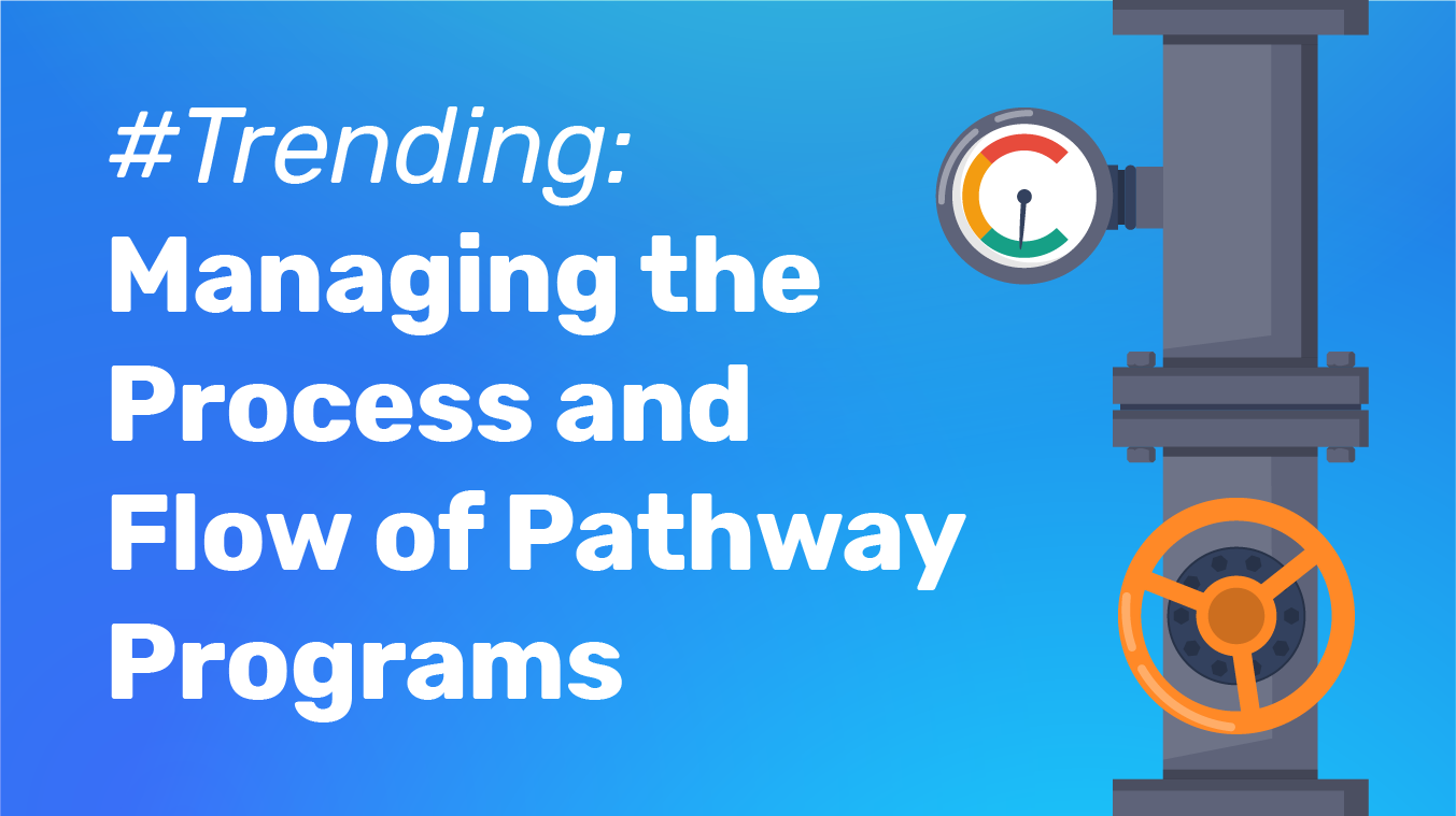 #Trending: Managing the Process and Flow of Pathway Programs